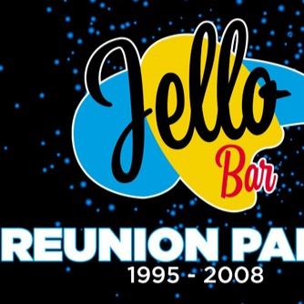 Jello Bar \ Reunion Party 1995-2008