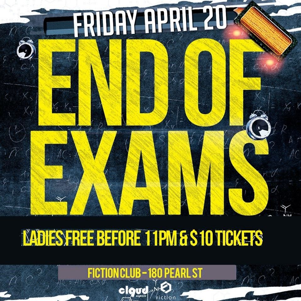 End of Exams @ Fiction // Fri April 20 | Ladies FREE Before 11 & $4 Drinks