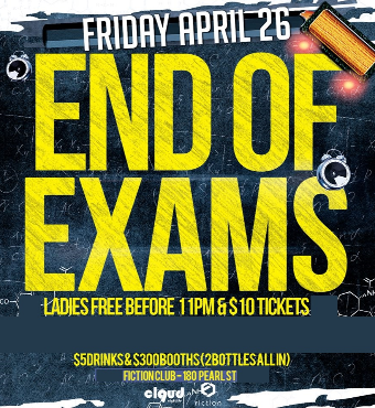 End of Exams @ Fiction // Fri Apr 26 | Ladies Free, $5 Drinks & $300 Booths