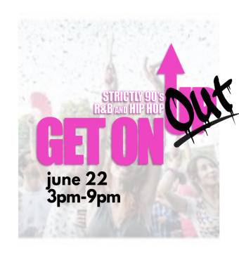 GET ON UP (OUTDOOR POP -UP) - 90s R&B and Hip Hop - SATURDAY JUNE 22