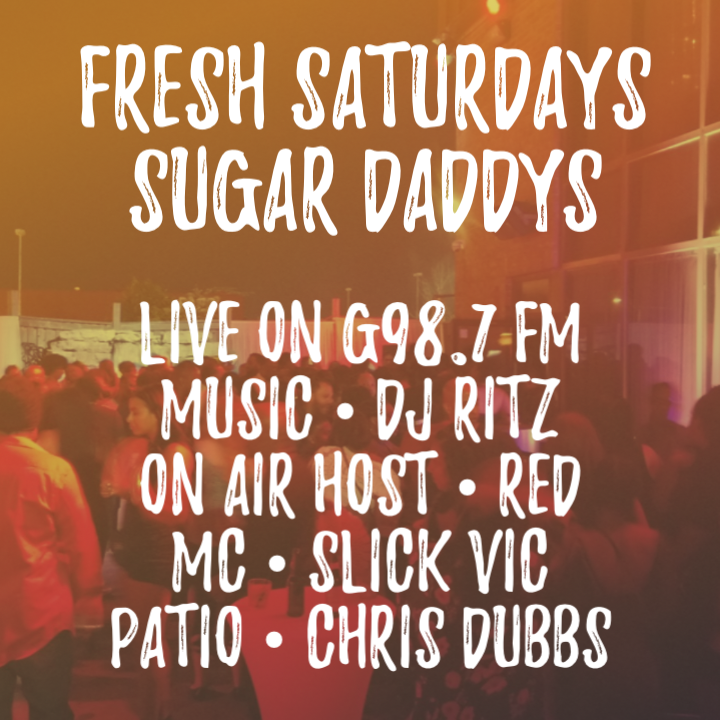 FRESH SATURDAYS SUGAR DADDYS LIVE G987 W DJ RITZ LADIES FREE B4 MIDNIGHT