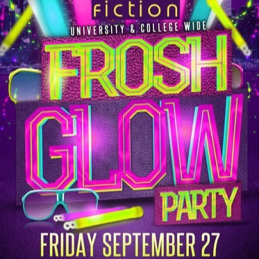 FROSH GLOW PARTY @ FICTION NIGHTCLUB | FRIDAY SEPT 27TH