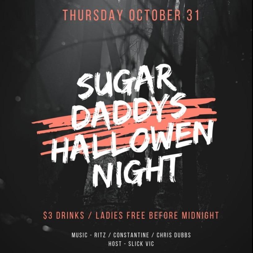 OCT 31 HALLOWEEN NIGHT SUGAR DADDYS $3 DRINKS/LADIES FREE B4 MIDNIGHT