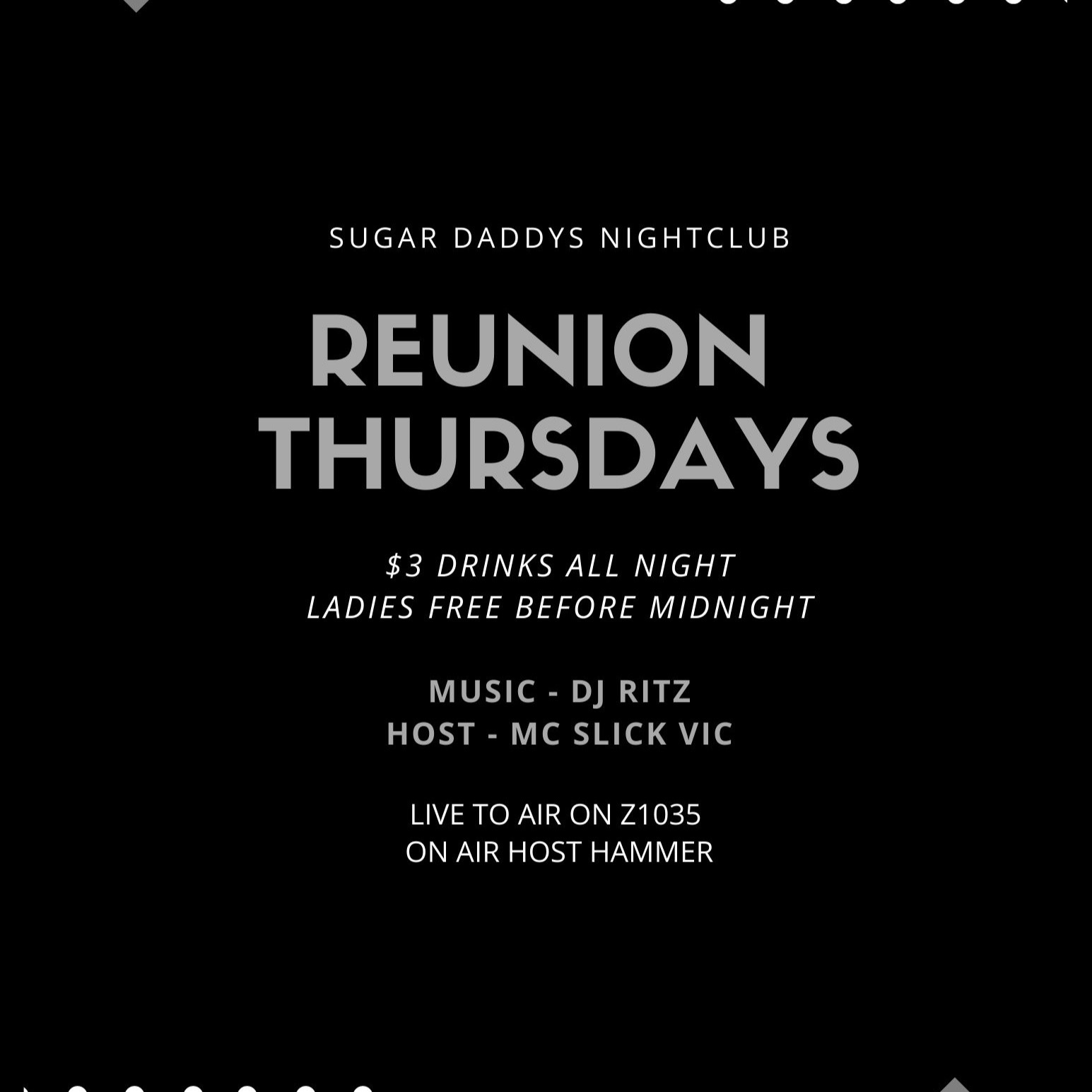 SUGAR DADDYS THURS $3 DRINKS LADIES FREE B4 MIDNIGHT LIVE Z1035 W/ DJ RITZ