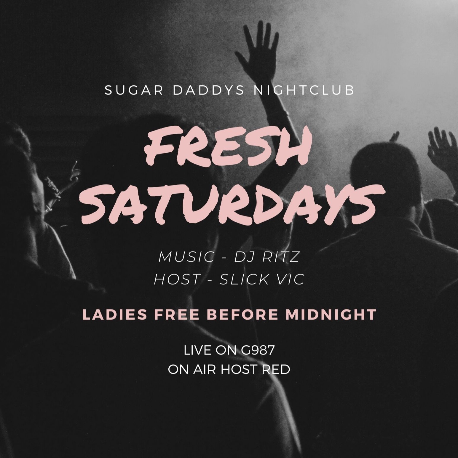 FRESH SATURDAYS SUGAR DADDYS LADIES FREE B4 MIDNIGHT LIVE G987 W/ DJ RITZ