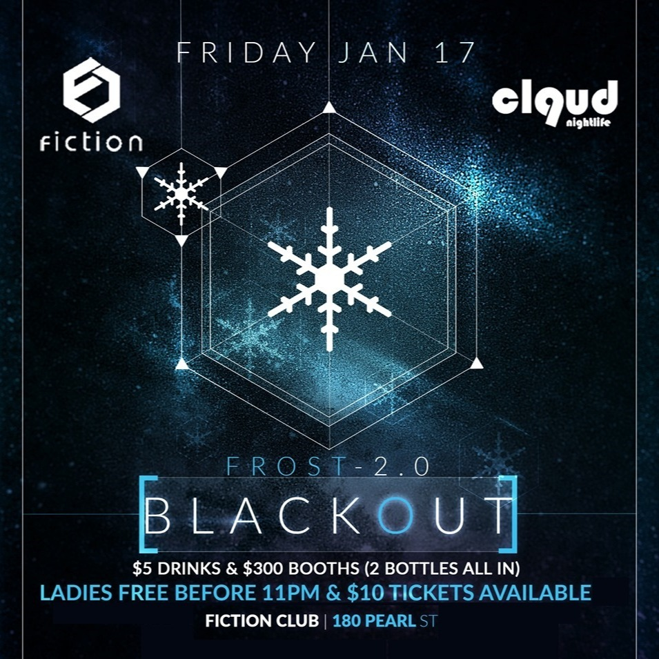 Frost 2.0 Blackout @ Fiction // Friday Jan 17 | Ladies FREE Before 11PM, $5 Drinks & 1000+ People!