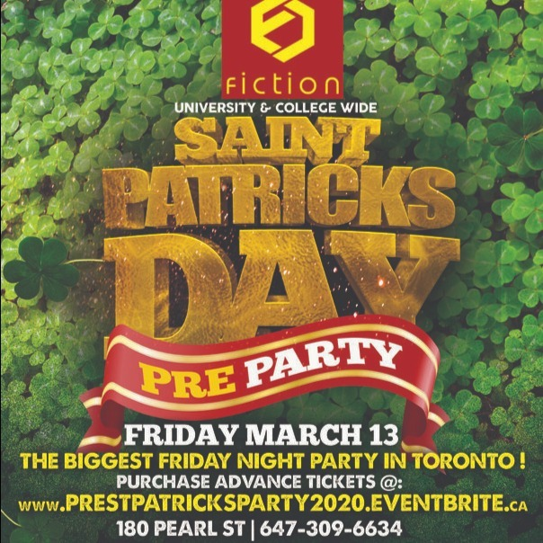 TORONTO PRE ST PATRICK'S DAY PARTY @ FICTION NIGHTCLUB | FRIDAY MARCH 13TH