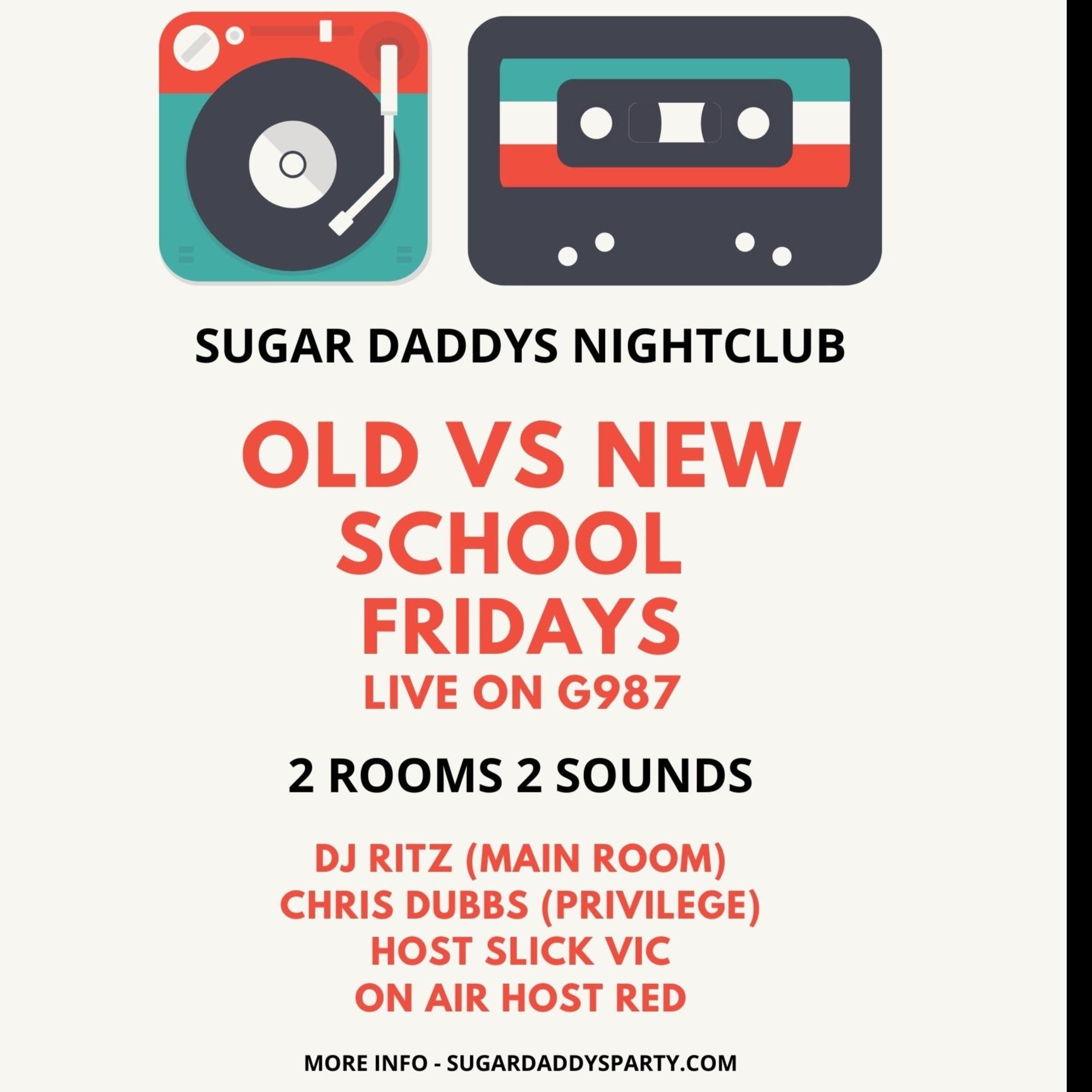 OLD VS NEW SCHOOL FRIDAYS SUGAR DADDYS 2 ROOMS 2 SOUNDS LIVE G987 W/ DJ RITZ, SLICK VIC, CHRIS DUBBS