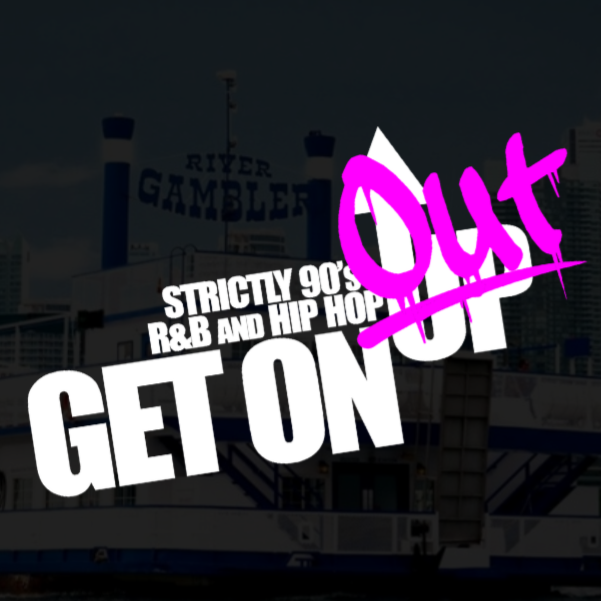 GET ON OUT ~  STRICTLY 90S R&B AND HIP HOP ~ BOAT CRUISE