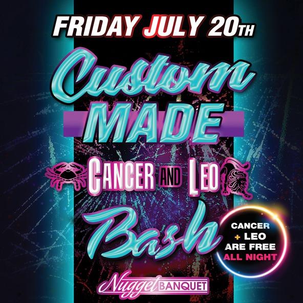 Custom Made - Cancer and Leo Bash