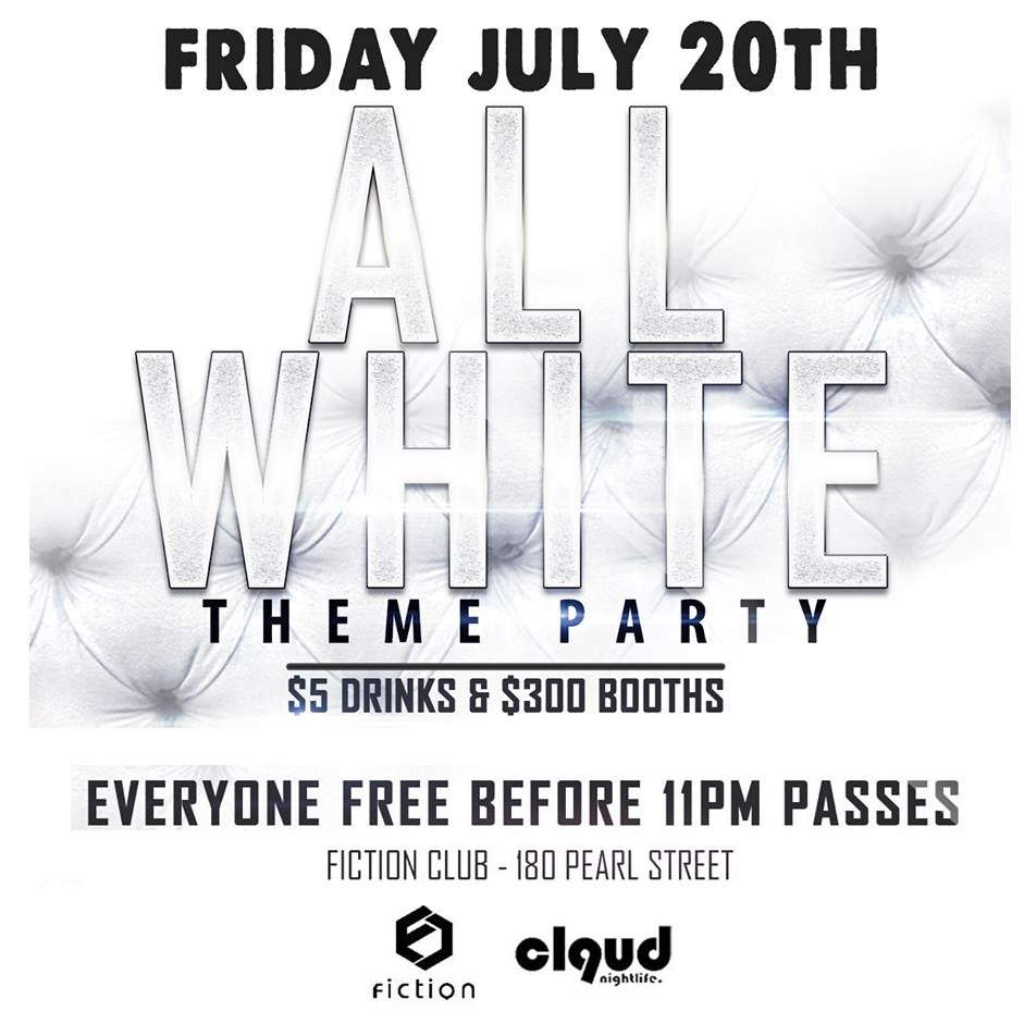 All White Party @ Fiction // Fri July 20 | EVERYONE FREE BEFORE 11PM