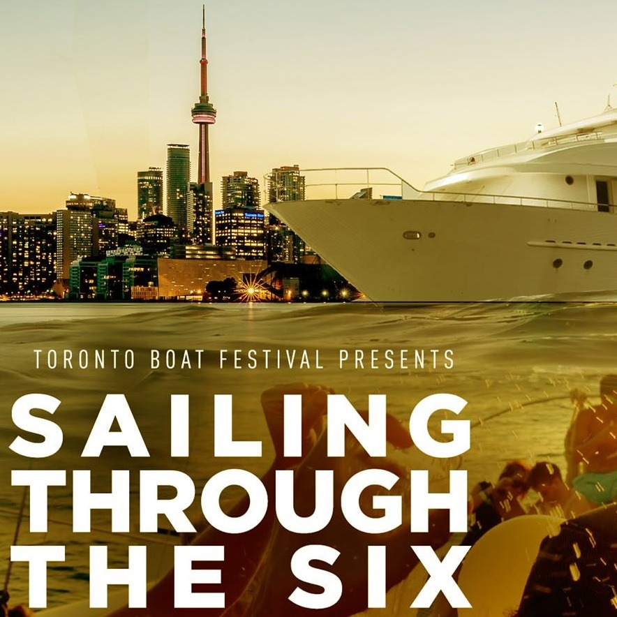 Toronto Boat Festival Presents: Sailin' through the 6 | Saturday June 30th