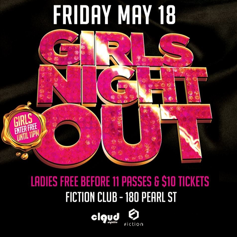 Girls Night Out @ Fiction / Fri May 18 | Ladies FREE Before 11PM | $4 Shots
