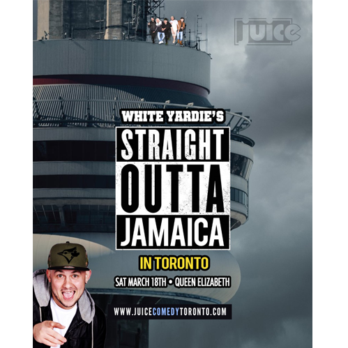 JUICE presents White Yardie's STRAIGHT OUTTA JAMAICA Comedy Show in TORONTO