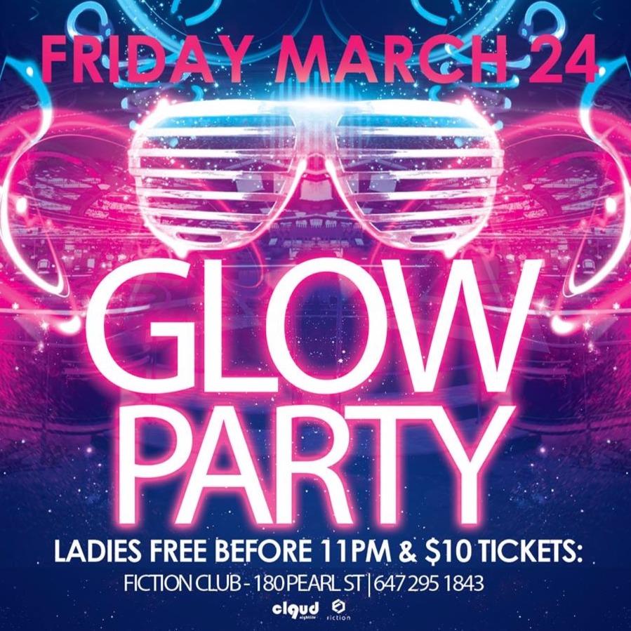 Glow Party @ Fiction // Fri Mar 24   LADIES FREE B4 11PM & $4 Drinks