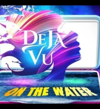 Deja VU ON THE WATER