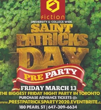TORONTO PRE ST PATRICK'S DAY PARTY @ FICTION NIGHTCLUB   FRIDAY MARCH 13TH