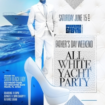 MIAMI NICE 2019 FATHER'S DAY WEEKEND ALL WHITE YACHT PARTY