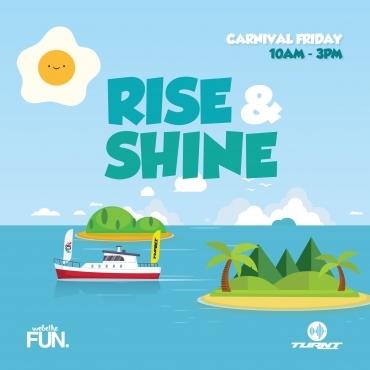 RISE & SHINE - Carnival Friday