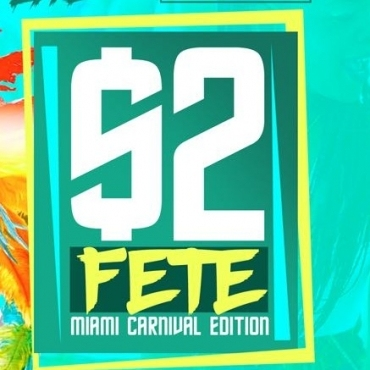 $2 FETE - MIAMI CARNIVAL 2018 EDITION - ENTRY BEFORE 1AM TO $2 TICKET HOLDE