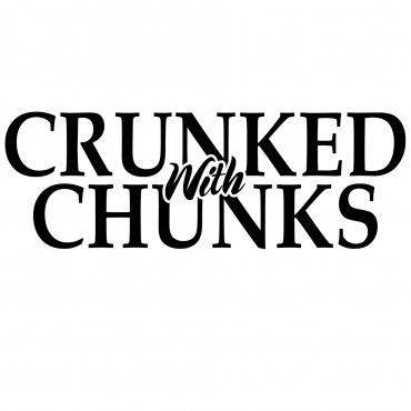 CRUNKED WITH CHUNKS
