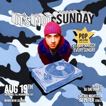 It's Not Sunday - Industry Party every Sunday