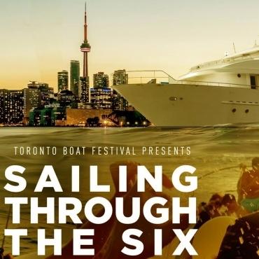 Toronto Boat Festival Presents: Sailin' through the 6 | Saturday June 30th