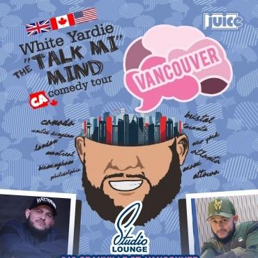 VANCOUVER - JUICE Comedy presents WHITE YARDIE'S 'Talk Mi Mind'