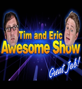 Tim and Eric's Awesome Show 2020 Tickets