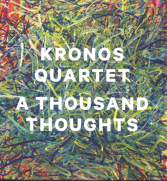 A Thousand Thoughts: Kronos Quartet | Live | Tickets