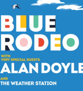 Blue Rodeo, Alan Doyle & The Weather Station | Tickets